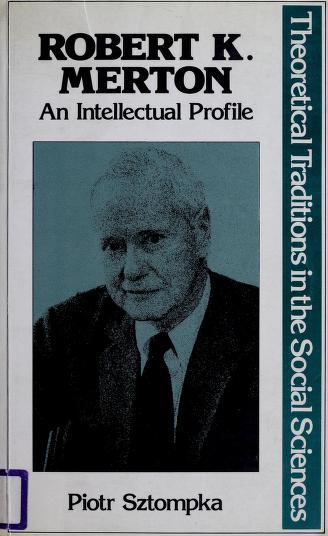 Robert K. Merton, an intellectual profile by Piotr Sztompka