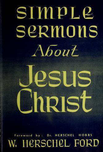 Cover of: Simple sermons about Jesus Christ   W. Herschel Ford