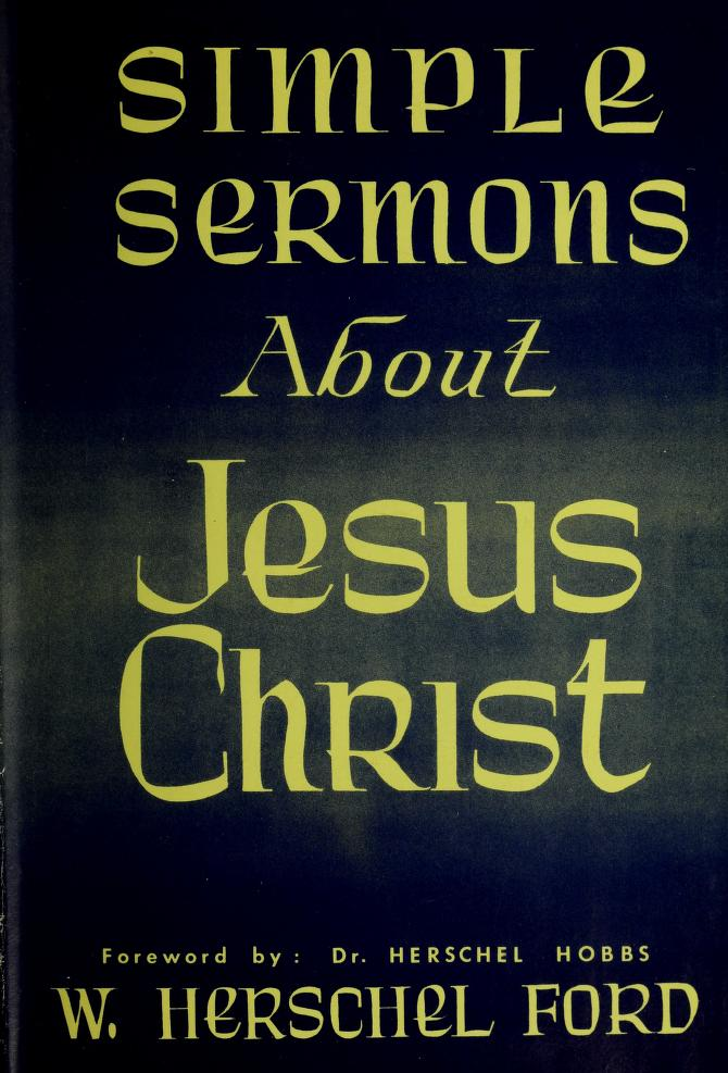 Simple sermons about Jesus Christ by W. Herschel Ford